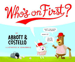 Who's On First? by Abbot and Costello, Illustrated by John Martz - Picture Books Reviews by Emma Apple